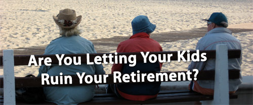 Don't Let Kids Ruin Your Retirement