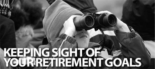 keeping sight retirement goals